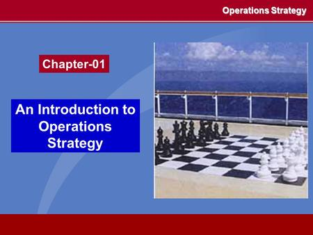 Chapter-01 Operations Strategy An Introduction to Operations Strategy.