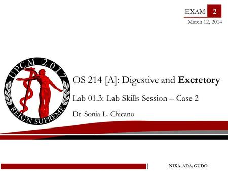 OS 214 [A]: Digestive and Excretory Lab 01.3: Lab Skills Session – Case 2 Dr. Sonia L. Chicano March 12, 2014 2 NIKA, ADA, GUDO.