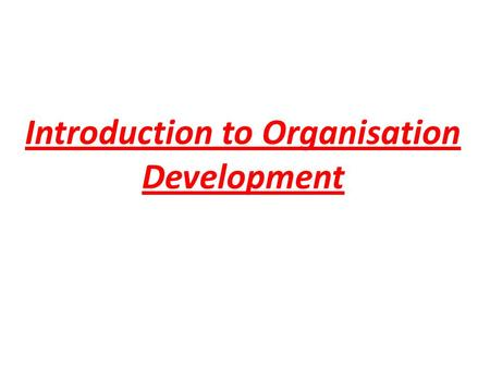 Introduction to Organisation Development. Introduction Organizations develop over a period as they can not stand still even if they seek to maintain status.