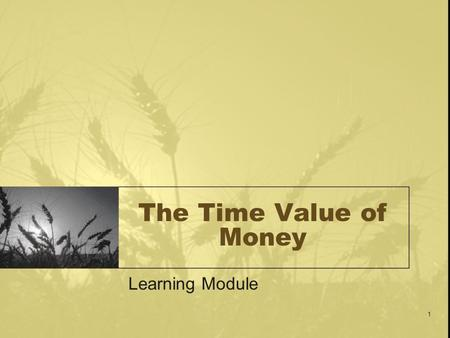The Time Value of Money Learning Module.