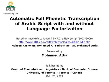 Based on research conducted by RDI's NLP group (2003-2009)  Mohsen Rashwan, Mohamed Al-Badrashiny,