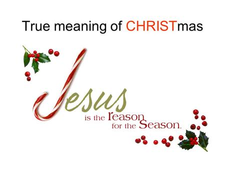 True meaning of CHRISTmas Dr. Joanne R. Miranda. heavenly signs of prophecy fulfilled long, long ago- The shining hope of mankind.