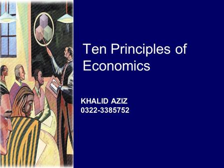 Ten Principles of Economics KHALID AZIZ 0322-3385752.