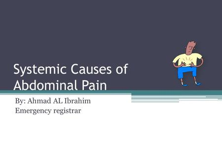 Systemic Causes of Abdominal Pain By: Ahmad AL Ibrahim Emergency registrar.