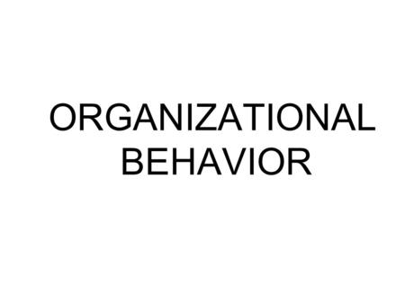 ORGANIZATIONAL BEHAVIOR. OB Prescribed book Organizational Behavior 9 th Edition Fred Luthans Syllabus Ch 1,2 4-9 12-14 17.