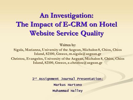 An Investigation: The Impact of E-CRM on Hotel Website Service Quality Written by: Sigala, Marianna, University of the Aegean, Michalon 8, Chios, Chios.