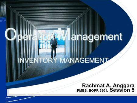 Rachmat A. Anggara PMBS, BOPR 5301, Session 5 O peration M anagement INVENTORY MANAGEMENT.