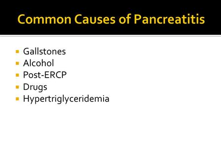  Gallstones  Alcohol  Post-ERCP  Drugs  Hypertriglyceridemia.