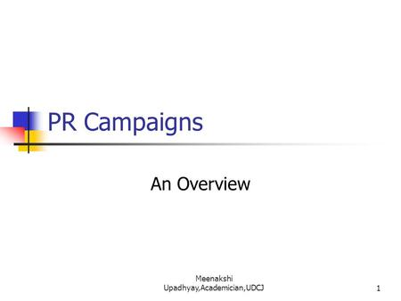 PR Campaigns An Overview 1 Meenakshi Upadhyay,Academician,UDCJ.