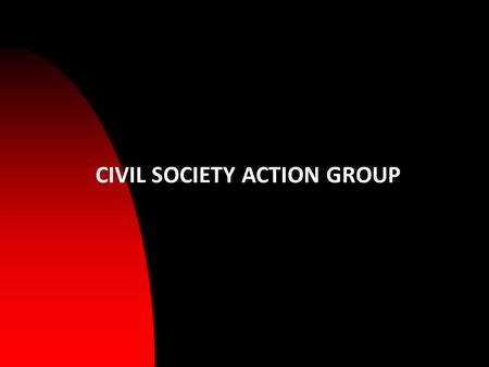 CIVIL SOCIETY ACTION GROUP. INDIA the largest Democracy in the world IS A MESS Luckily - by the grace of GOD - India still survives But it is getting.
