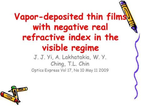 Vapor-deposited thin films with negative real refractive index in the visible regime J. J. Yi, A. Lakhatakia, W. Y. Ching, T.L. Chin Optics Express Vol.
