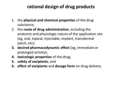 1.the physical and chemical properties of the drug substance; 2.the route of drug administration, including the anatomic and physiologic nature of the.