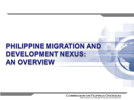 1 Commission on Filipinos Overseas Responding to the Challenges of Migration and Development.