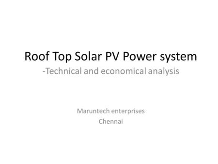 Roof Top Solar PV Power system -Technical and economical analysis Maruntech enterprises Chennai.