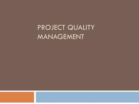 PROJECT QUALITY MANAGEMENT. Definitions of Quality  User-Based: What consumer says it is  Manufacturing-Based: Degree to which a product conforms to.