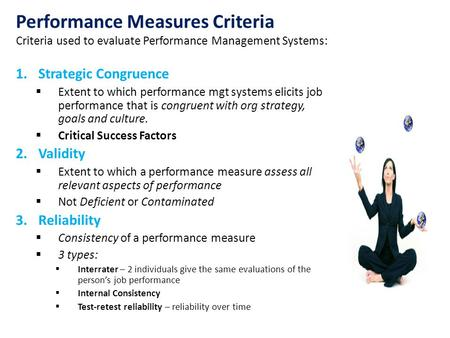 Performance Measures Criteria Criteria used to evaluate Performance Management Systems: 1.Strategic Congruence  Extent to which performance mgt systems.