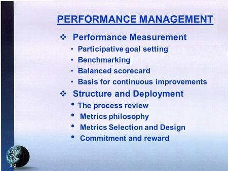 PERFORMANCE MANAGEMENT  Performance Measurement Participative goal setting Benchmarking Balanced scorecard Basis for continuous improvements  Structure.