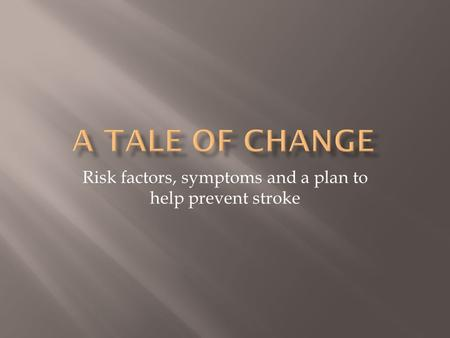 Risk factors, symptoms and a plan to help prevent stroke.