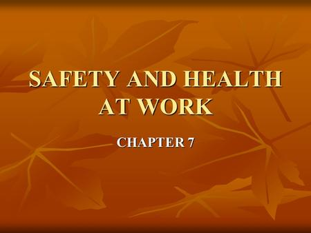 SAFETY AND HEALTH AT WORK CHAPTER 7. Safety- protecting employees from injuries caused by work- related accidents Safety- protecting employees from injuries.