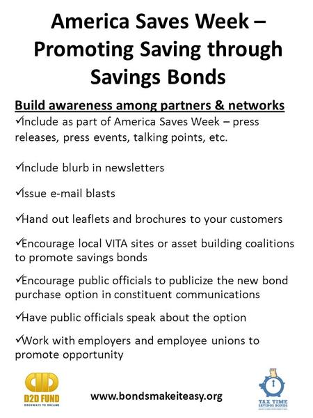 America Saves Week – Promoting Saving through Savings Bonds Build awareness among partners & networks Include as part of America Saves Week – press releases,