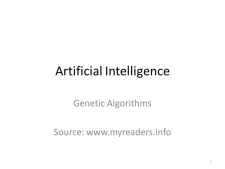 Artificial Intelligence Genetic Algorithms Source: www.myreaders.info 1.