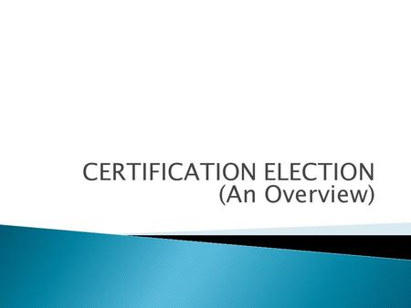 CERTIFICATION ELECTION (An Overview)