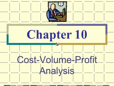 Cost-Volume-Profit Analysis Chapter 10. © The McGraw-Hill Companies, Inc., 2003 McGraw-Hill/Irwin Learning Objectives Determine the number of units that.