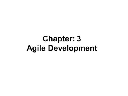 Chapter: 3 Agile Development. Agile Software Development Agile software development is an iterative and incremental (evolutionary) approach to software.