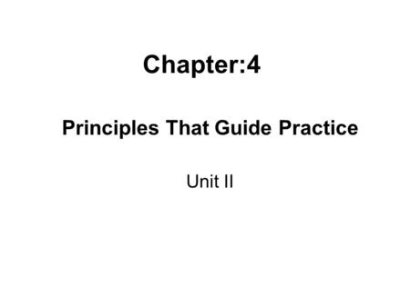 Chapter:4 Principles That Guide Practice Unit II.