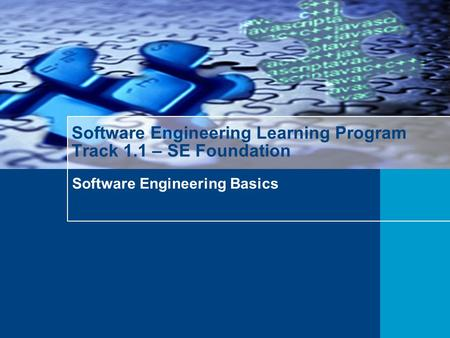 Software Engineering Basics Software Engineering Learning Program Track 1.1 – SE Foundation.