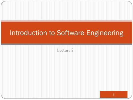 Lecture 2 1 Introduction to Software Engineering.