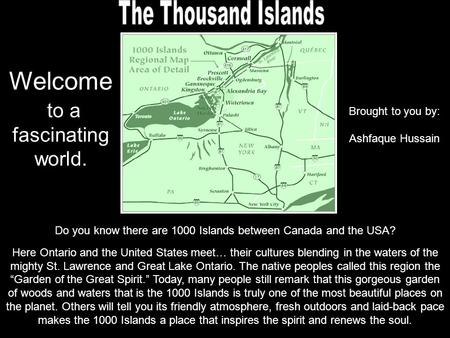 Do you know there are 1000 Islands between Canada and the USA? Here Ontario and the United States meet… their cultures blending in the waters of the mighty.