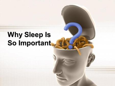 Why Sleep Is So Important. Health care series Why Sleep Is So Important.