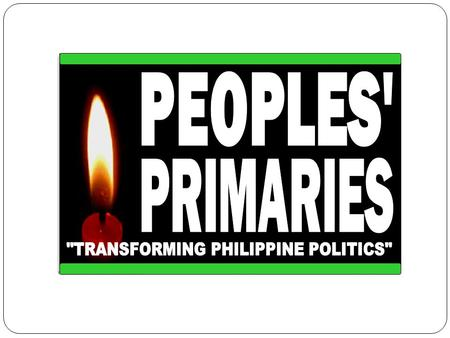 PART 1: The Situation Addressed by: Atty. Charlie Serapio PART 1: The Situation Addressed What is the Peoples Primaries and why do we need it now? by: