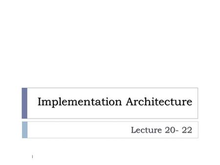 "Implementation Architecture Lecture 20- 22 1. Implementation View (1) "" how the system is built ""  Focuses on "" how the system is built "" technological."