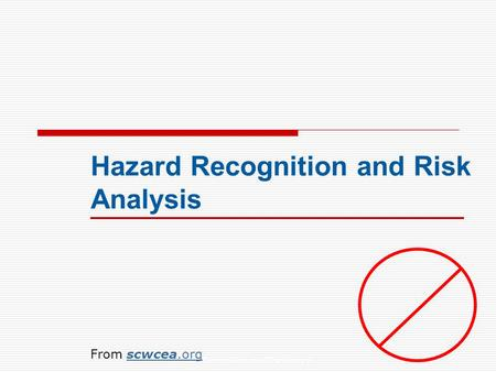 Hazard Recognition and Risk Analysis From scwcea.orgscwcea.org.