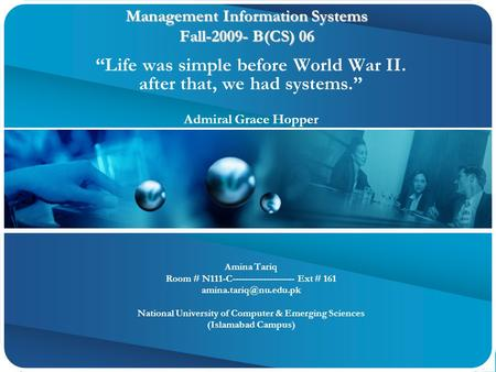 Management Information Systems Fall-2009- B(CS) 06 Management Information Systems Fall-2009- B(CS) 06 Amina Tariq Room # N111-C-------------------- Ext.