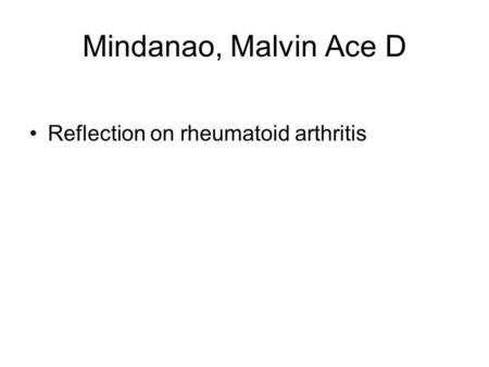 Mindanao, Malvin Ace D Reflection on rheumatoid arthritis.
