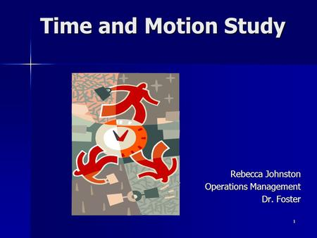 1 Time and Motion Study Rebecca Johnston Operations Management Dr. Foster.