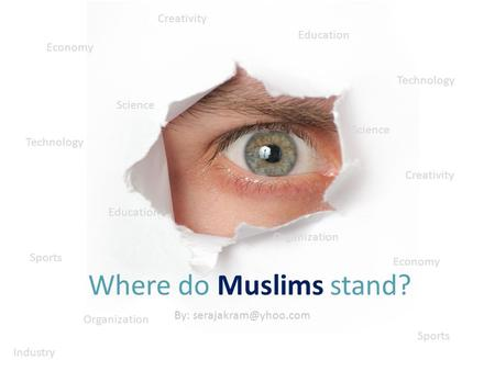 Where do Muslims stand? Science Technology Education Sports Economy Organization Creativity Economy Creativity Science Technology Education Sports Organization.