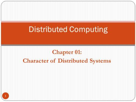 Chapter 01: Character of Distributed Systems 1 Distributed Computing.