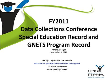 FY2011 Data Collections Conference Special Education Record and GNETS Program Record Athens, Georgia September 1, 2010 Georgia Department of Education.