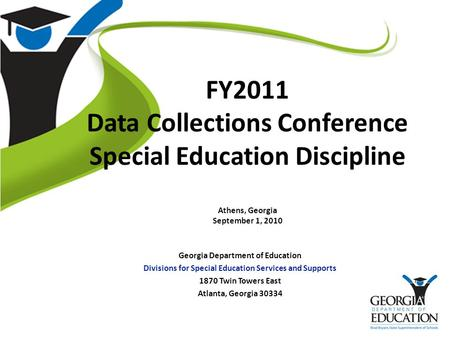 FY2011 Data Collections Conference Special Education Discipline Athens, Georgia September 1, 2010 Georgia Department of Education Divisions for Special.