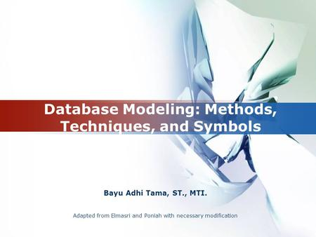 Bayu Adhi Tama, ST., MTI. Database Modeling: Methods, Techniques, and Symbols Adapted from Elmasri and Poniah with necessary modification.