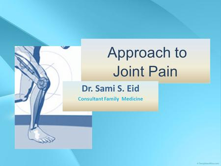 Approach to Joint Pain Dr. Sami S. Eid Consultant Family Medicine.