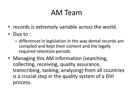 AM Team records is extremely variable across the world. Due to : – differences in legislation in the way dental records are compiled and kept their content.