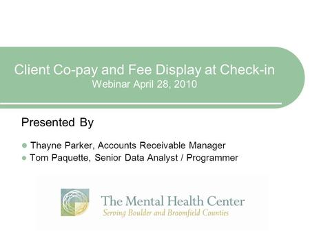 Client Co-pay and Fee Display at Check-in Webinar April 28, 2010 Presented By Thayne Parker, Accounts Receivable Manager Tom Paquette, Senior Data Analyst.