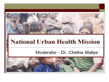 National Urban Health Mission Moderator - Dr. Chetna Maliye.