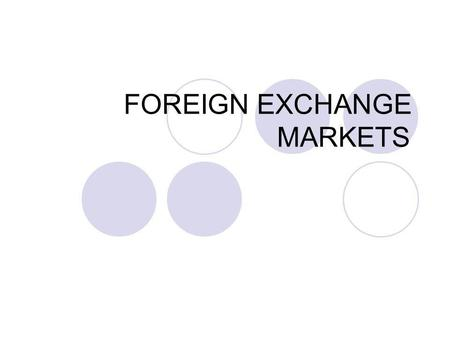 FOREIGN EXCHANGE MARKETS 2 The Foreign Exchange includes... Foreign exchange (Fx): money denominated in the currency of another nation or group of nations.