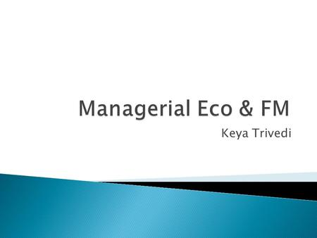 Keya Trivedi. MICRO-ECONOMIC in Nature!!!  Managerial economics, or business economics, is a division of microeconomics that focuses on applying economic.